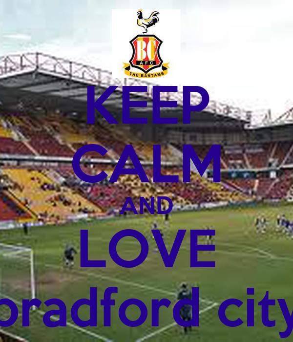 KEEP CALM AND LOVE bradford city