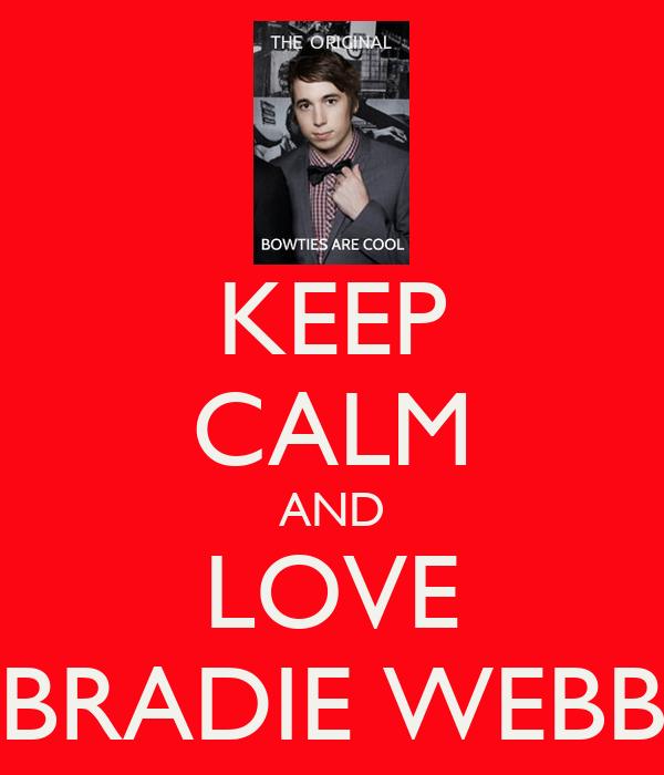 KEEP CALM AND LOVE BRADIE WEBB