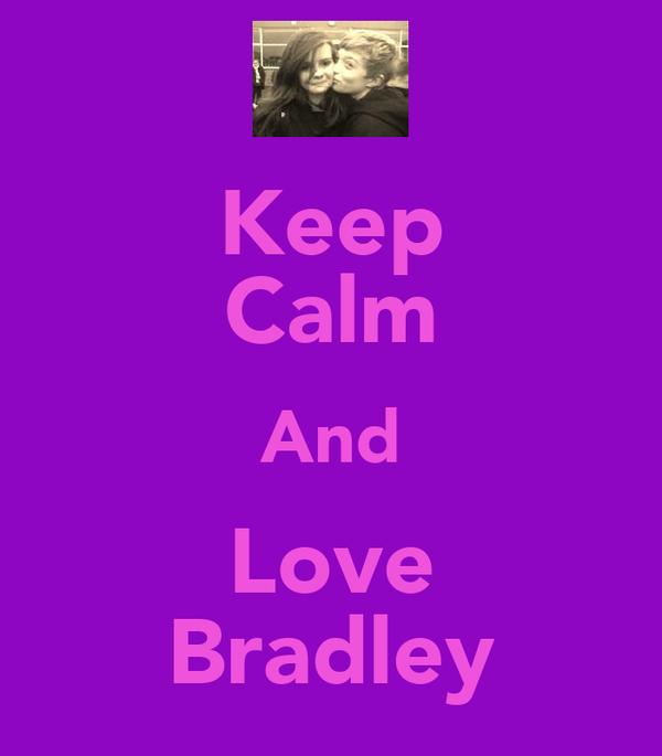 Keep Calm And Love Bradley