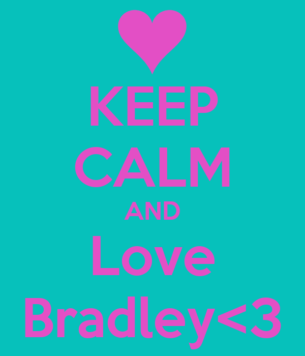KEEP CALM AND Love Bradley<3