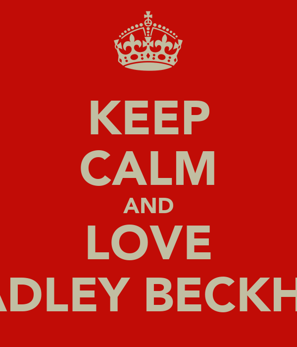 KEEP CALM AND LOVE BRADLEY BECKHAM