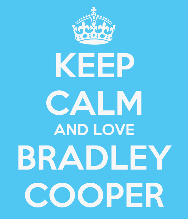 KEEP CALM AND LOVE BRADLEY COOPER