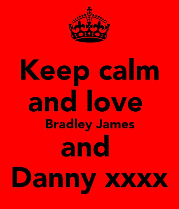 Keep calm and love  Bradley James and  Danny xxxx
