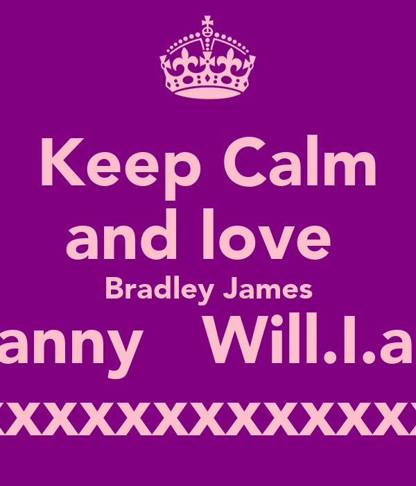 Keep Calm and love  Bradley James Danny   Will.I.am xxxxxxxxxxxxxxx