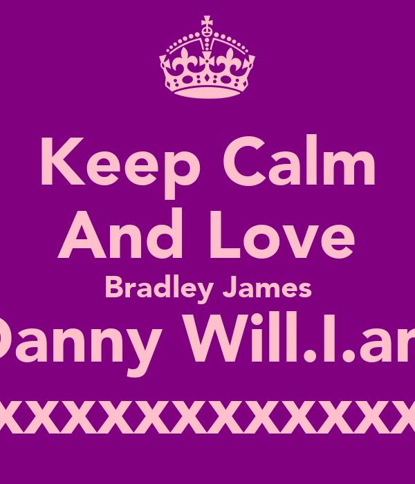Keep Calm And Love Bradley James Danny Will.I.am xxxxxxxxxxxxxx
