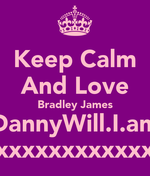 Keep Calm And Love Bradley James DannyWill.I.am xxxxxxxxxxxxxx