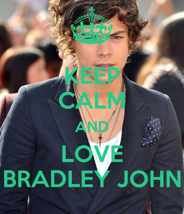 KEEP CALM AND LOVE BRADLEY JOHN