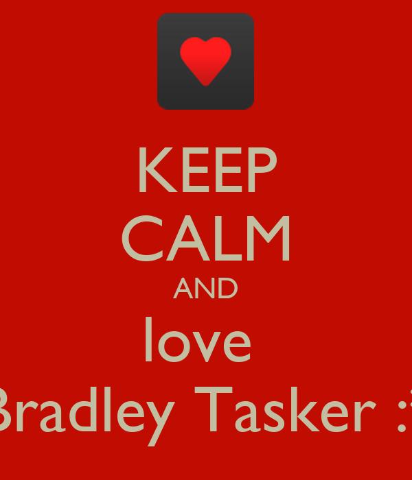 KEEP CALM AND love  Bradley Tasker :*
