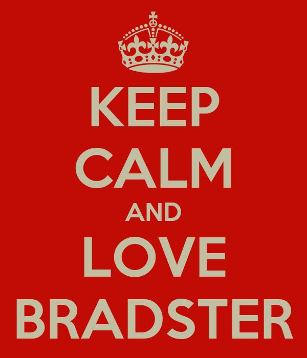 KEEP CALM AND LOVE BRADSTER