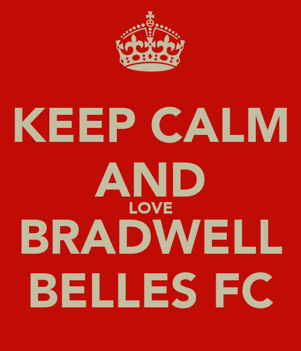 KEEP CALM AND LOVE BRADWELL BELLES FC