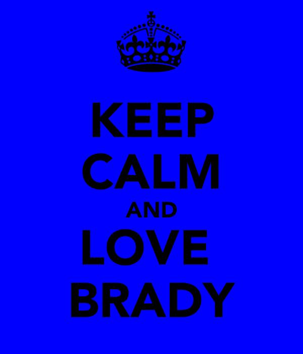 KEEP CALM AND LOVE  BRADY