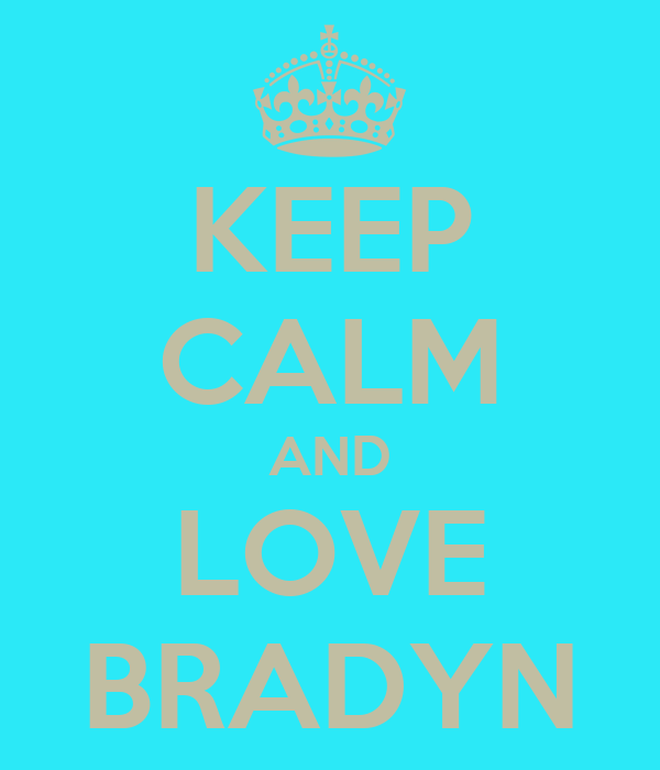 KEEP CALM AND LOVE BRADYN