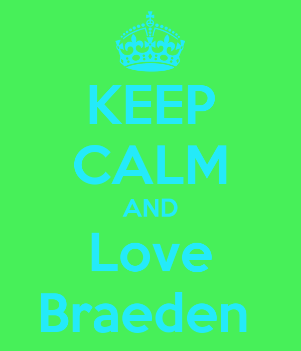 KEEP CALM AND Love Braeden