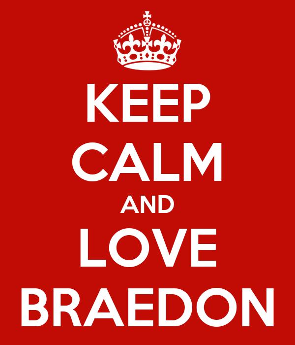 KEEP CALM AND LOVE BRAEDON