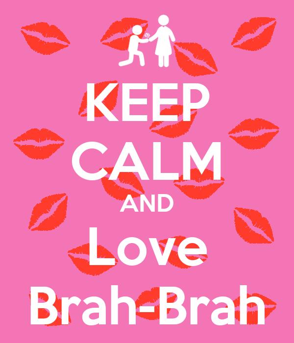 KEEP CALM AND Love Brah-Brah