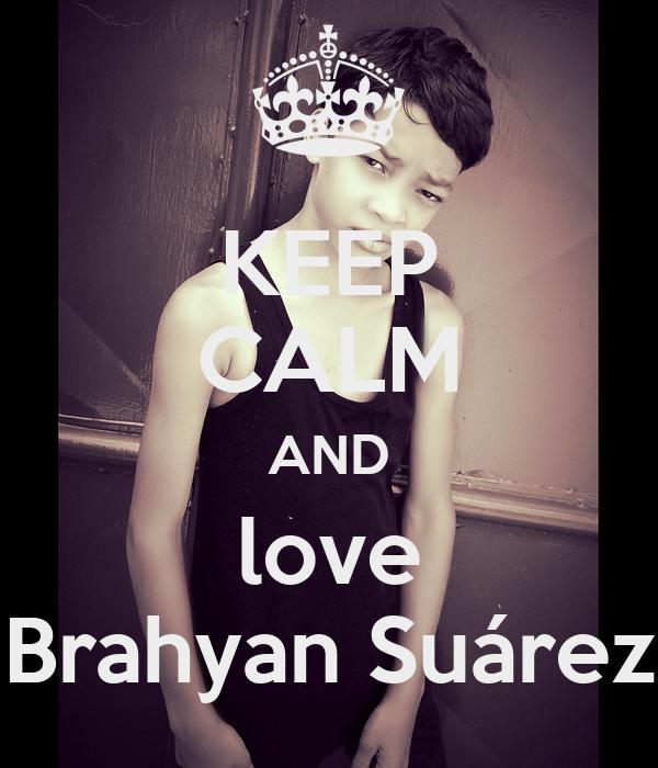 KEEP CALM AND love Brahyan Suárez