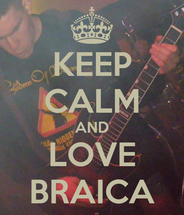 KEEP CALM AND LOVE BRAICA
