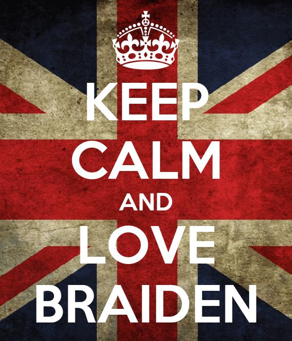 KEEP CALM AND LOVE BRAIDEN