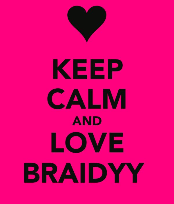 KEEP CALM AND LOVE BRAIDYY