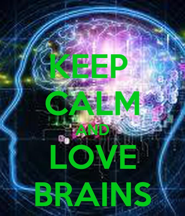 KEEP  CALM AND LOVE BRAINS