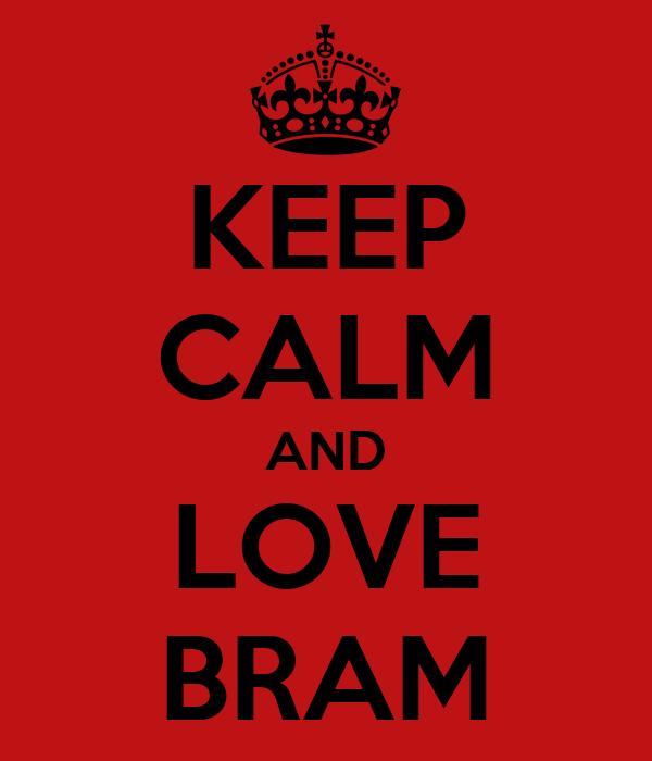 KEEP CALM AND LOVE BRAM