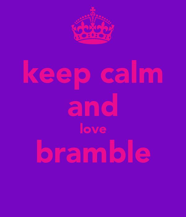 keep calm and love bramble