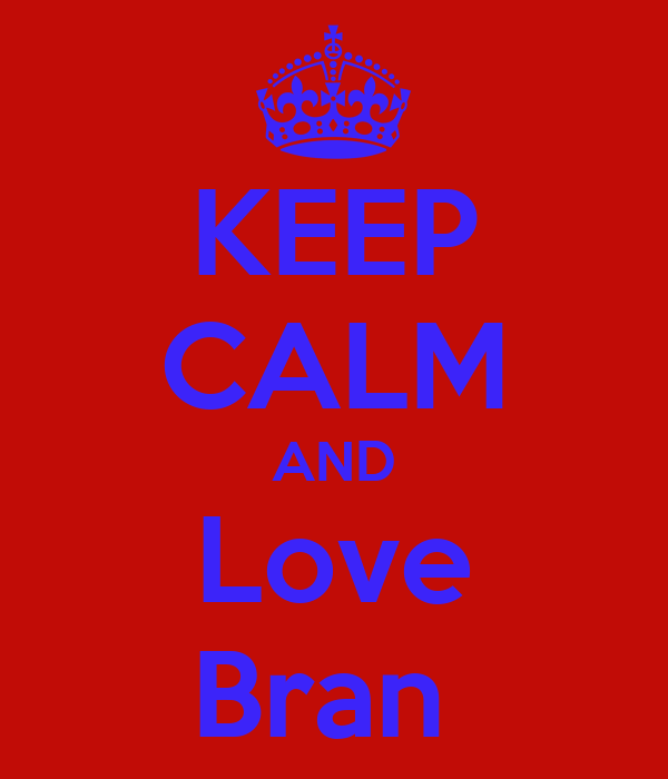 KEEP CALM AND Love Bran
