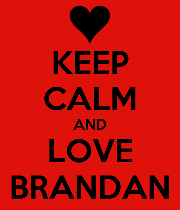 KEEP CALM AND LOVE BRANDAN