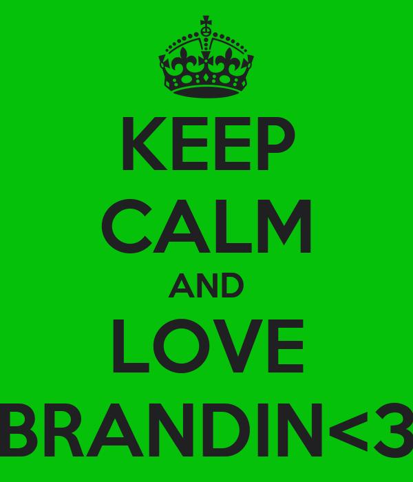 KEEP CALM AND LOVE BRANDIN<3