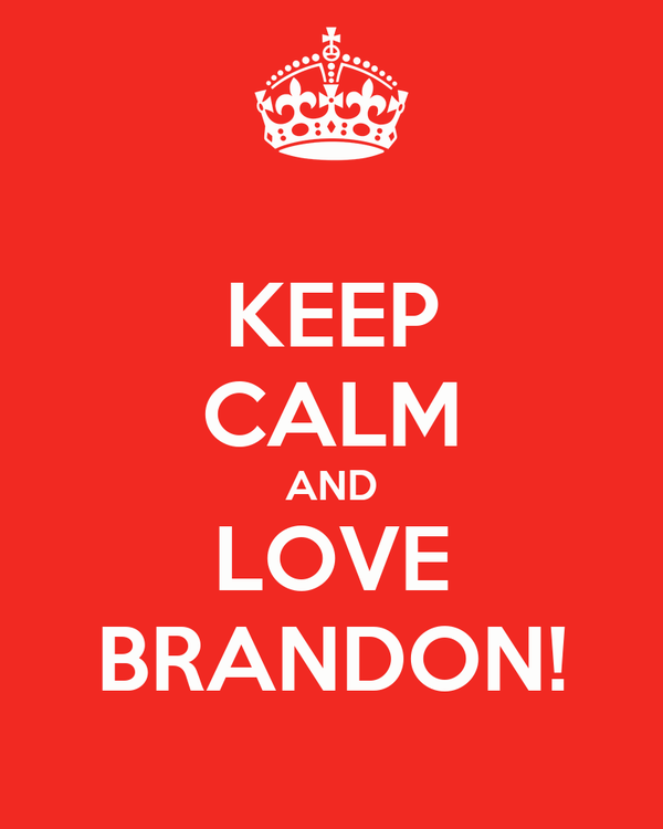 KEEP CALM AND LOVE BRANDON!