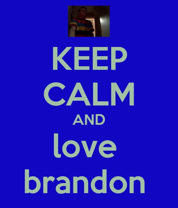 KEEP CALM AND love  brandon