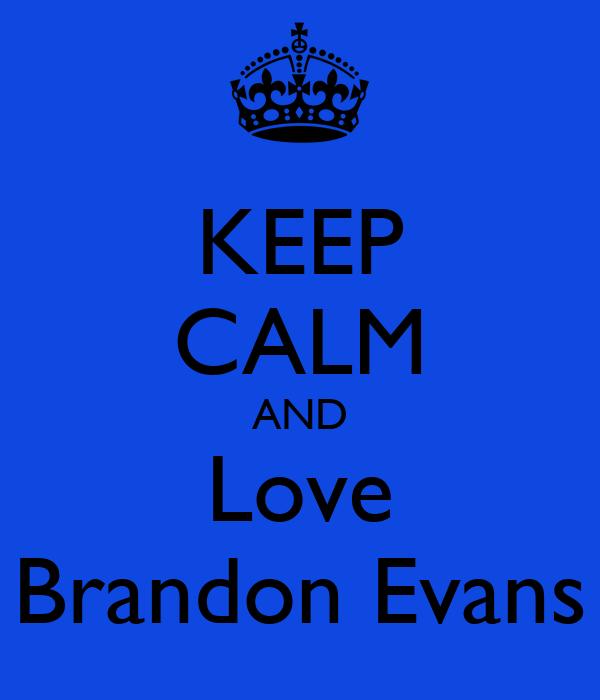 KEEP CALM AND Love Brandon Evans