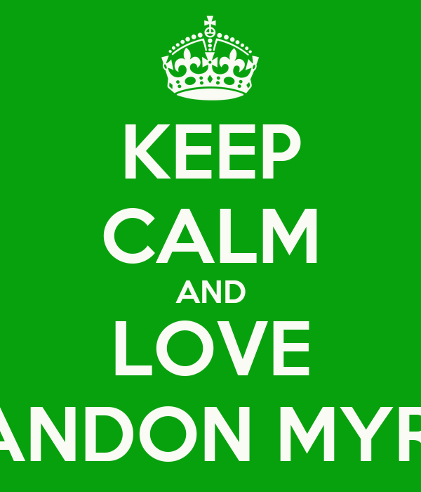KEEP CALM AND LOVE BRANDON MYRES
