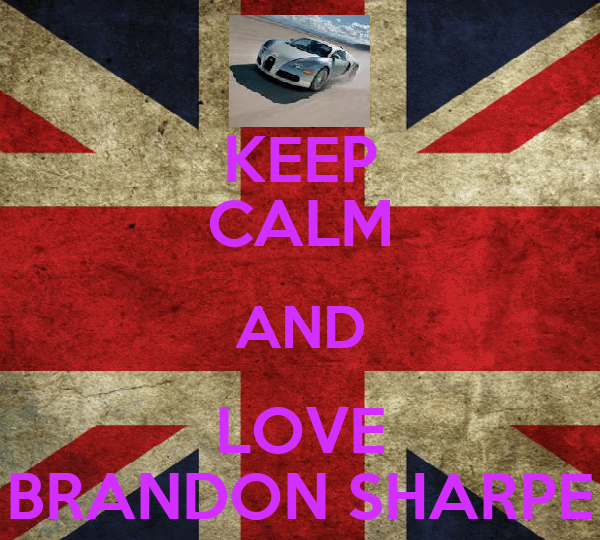 KEEP CALM AND LOVE BRANDON SHARPE