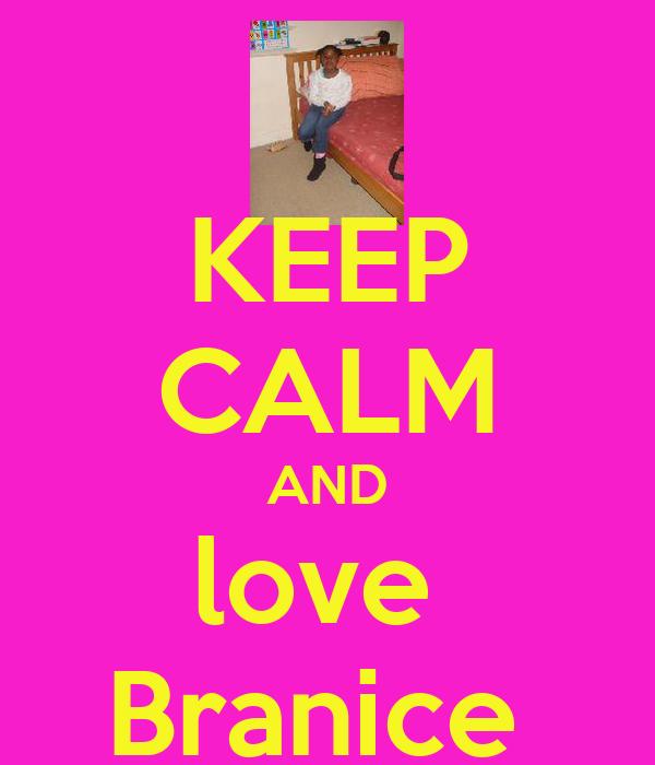 KEEP CALM AND love  Branice