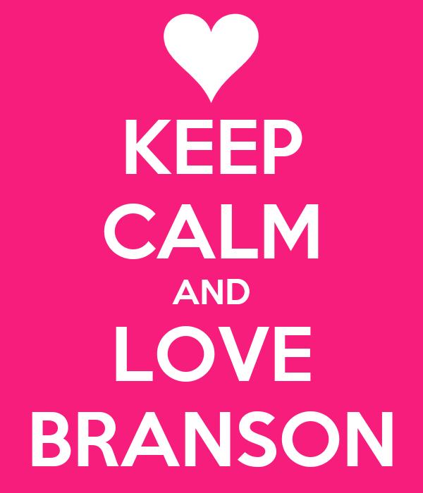 KEEP CALM AND LOVE BRANSON
