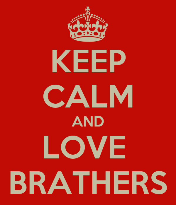 KEEP CALM AND LOVE  BRATHERS