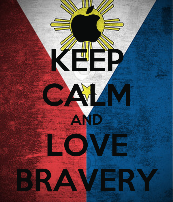 KEEP CALM AND LOVE BRAVERY