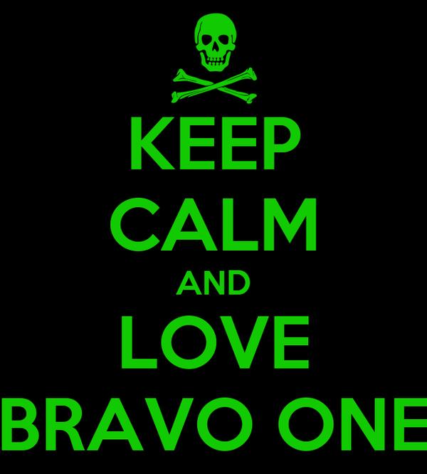 KEEP CALM AND LOVE BRAVO ONE