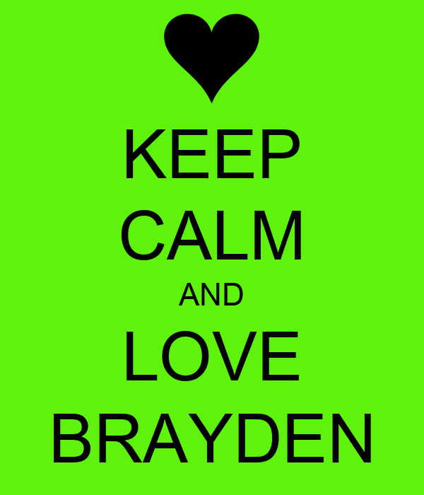 KEEP CALM AND LOVE BRAYDEN