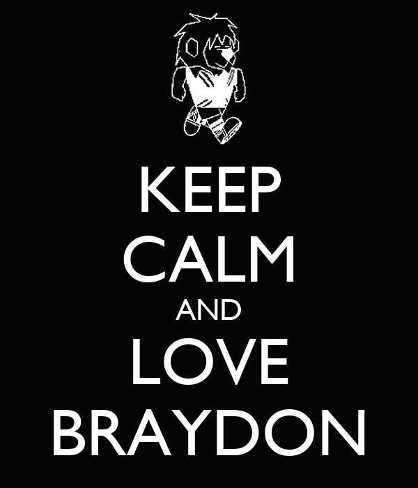 KEEP CALM AND LOVE BRAYDON