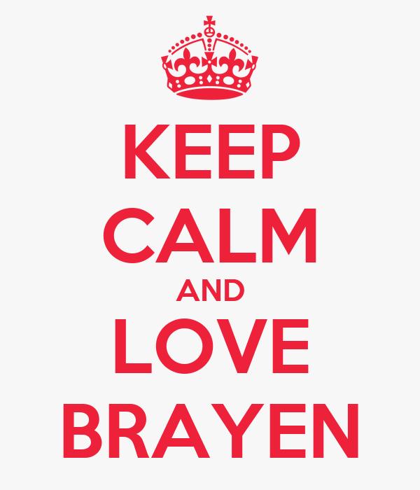 KEEP CALM AND LOVE BRAYEN