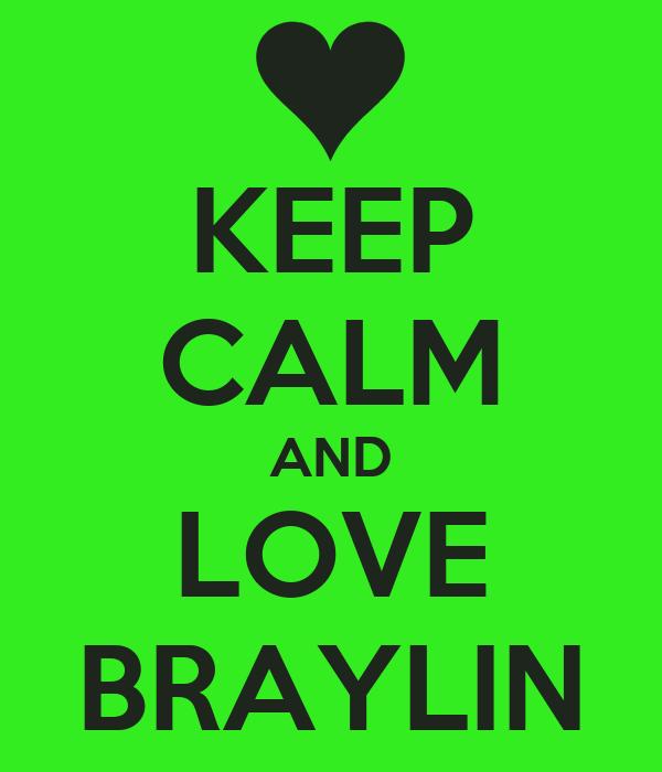 KEEP CALM AND LOVE BRAYLIN