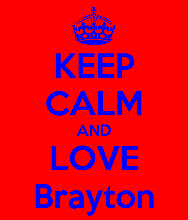 KEEP CALM AND LOVE Brayton