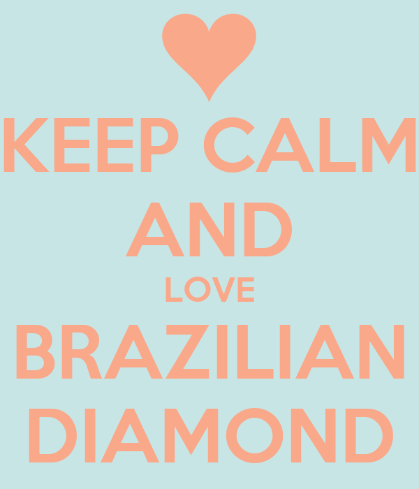 KEEP CALM AND LOVE BRAZILIAN DIAMOND