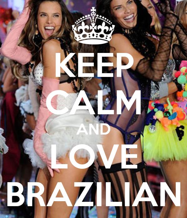KEEP CALM AND LOVE BRAZILIAN