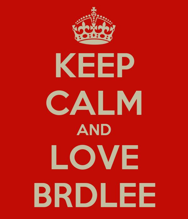 KEEP CALM AND LOVE BRDLEE