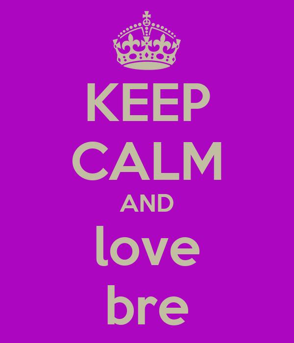 KEEP CALM AND love bre