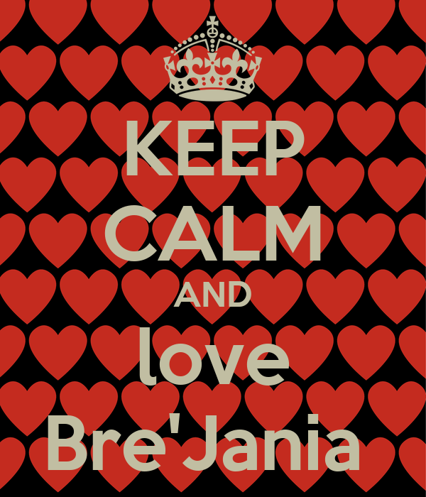 KEEP CALM AND love Bre'Jania