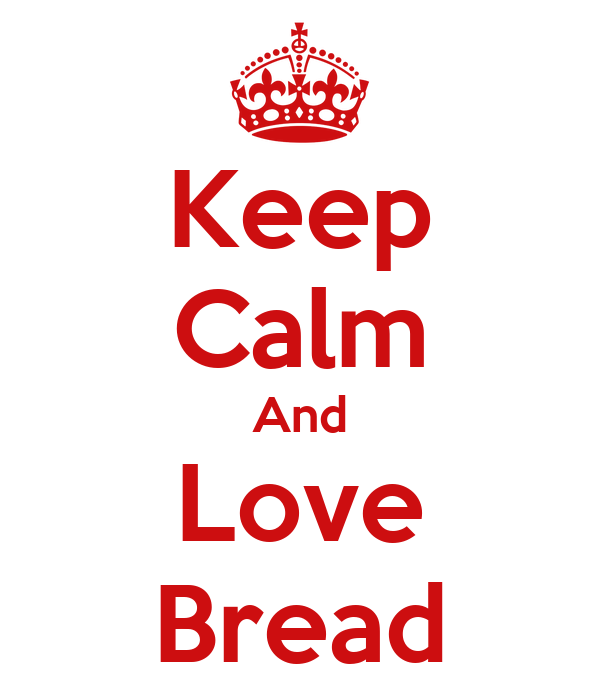 Keep Calm And Love Bread